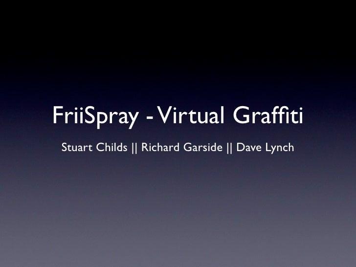 FriiSpray: Digital Grafitti with IR tracking (Stuart Childs, Richard Garside, Dave Lynch)
