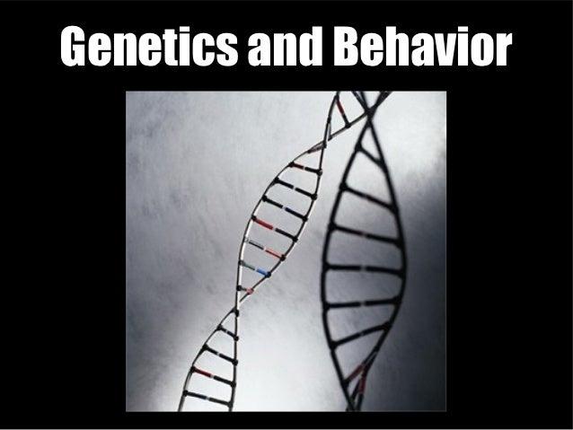 Genetics and Behavior