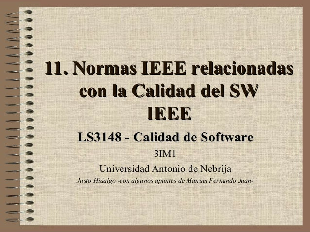 11. Normas IEEE relacionadas11. Normas IEEE relacionadas con la Calidad del SWcon la Calidad del SW IEEEIEEE LS3148 - Cali...