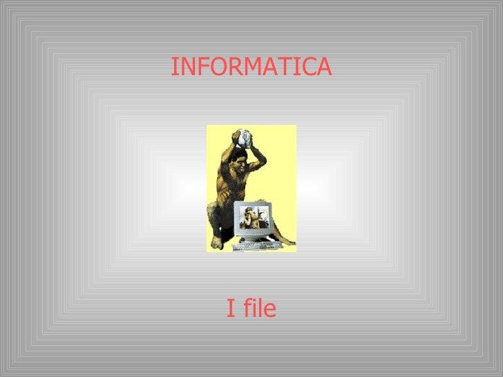 INFORMATICA I file