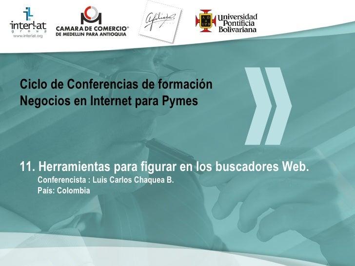 11. Herramientas para figurar en los buscadores Web. Conferencista : Luis Carlos Chaquea B.  País: Colombia   Ciclo de Con...