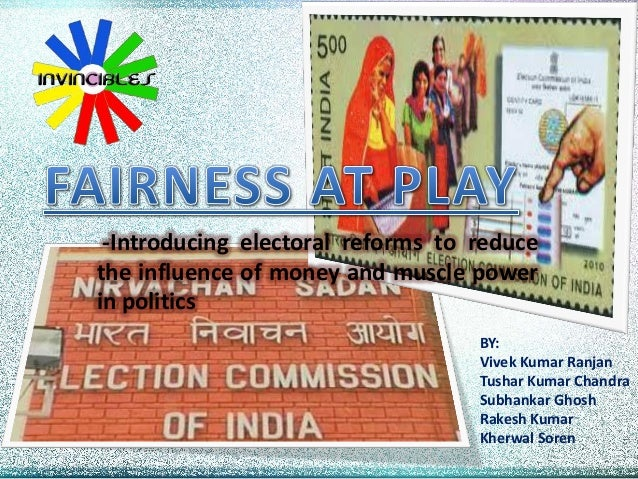 -Introducing electoral reforms to reduce the influence of money and muscle power in politics BY: Vivek Kumar Ranjan Tushar...