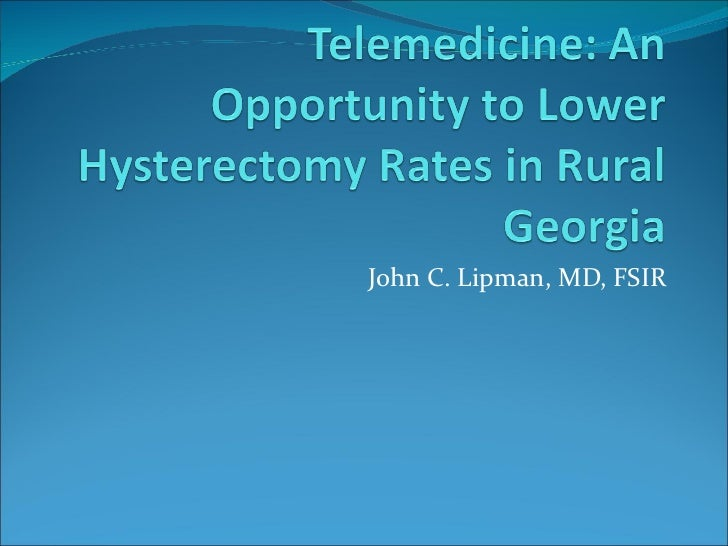 Telemedicine:  An opportunity to lower hysterectomy rate in rural areas