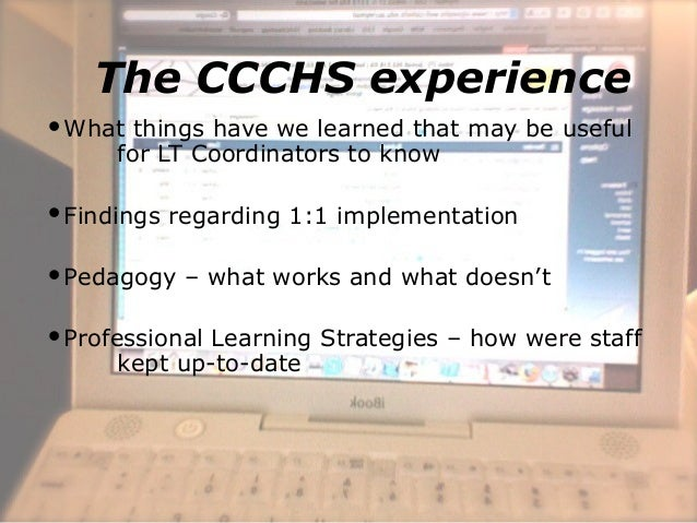 The CCCHS experience What things have we learned that may be useful for LT Coordinators to know Findings regarding 1:1 i...