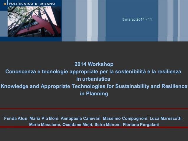 5 marzo 2014 - 11  2014 Workshop Conoscenza e tecnologie appropriate per la sostenibilità e la resilienza in urbanistica K...