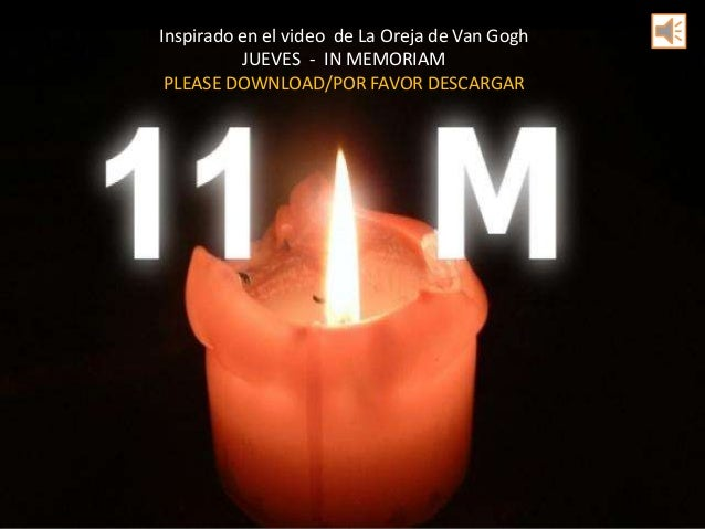 Inspirado en el video de La Oreja de Van Gogh          JUEVES - IN MEMORIAM PLEASE DOWNLOAD/POR FAVOR DESCARGAR