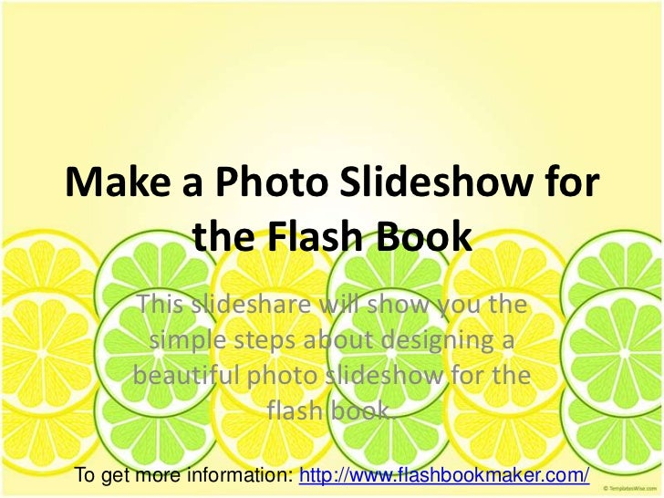 Make a Photo Slideshow for     the Flash Book      This slideshare will show you the       simple steps about designing a ...