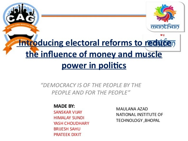 """Introducing electoral reforms to reduce the influence of money and muscle power in politics """"DEMOCRACY IS OF THE PEOPLE BY..."""