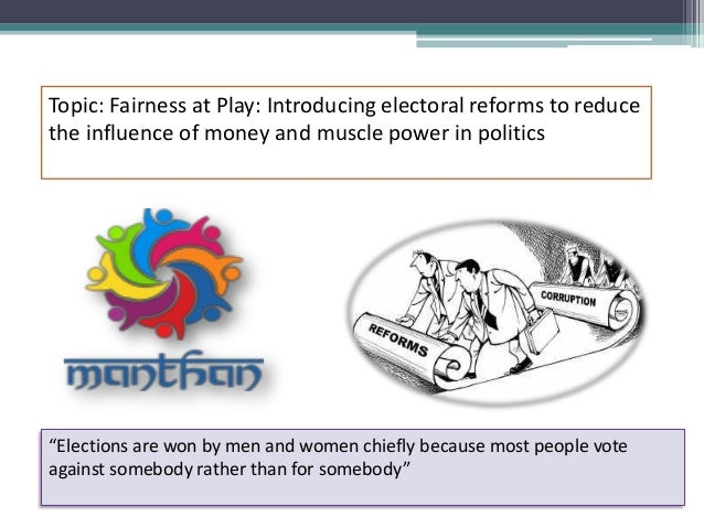 "Topic: Fairness at Play: Introducing electoral reforms to reduce the influence of money and muscle power in politics ""Elec..."