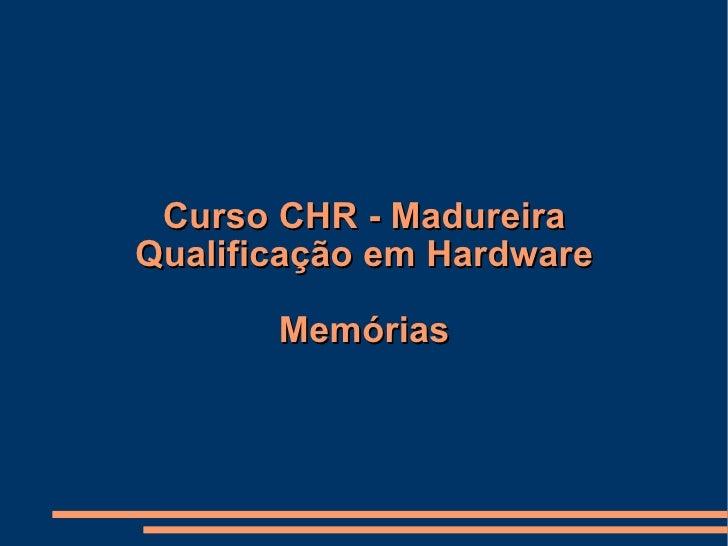 Curso CHR - Madureira Qualificação em Hardware Memórias