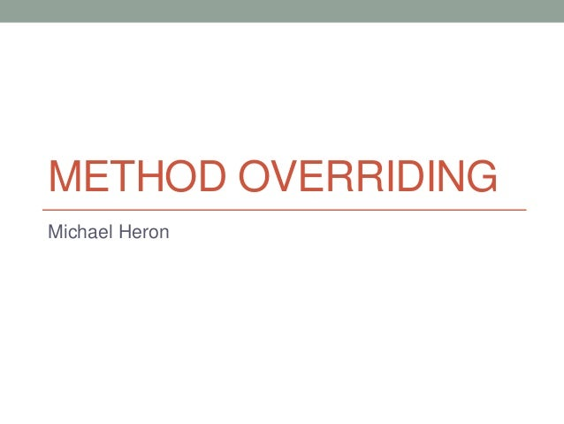 METHOD OVERRIDING Michael Heron