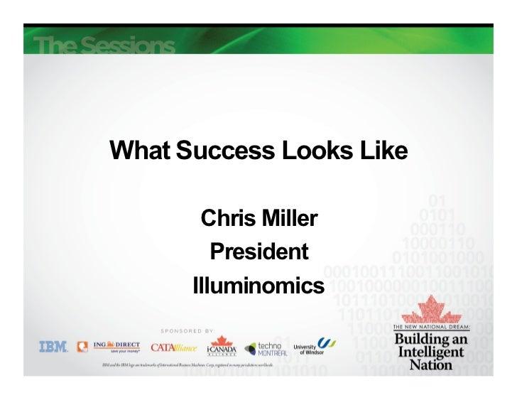 What Success Looks Like       Chris Miller         President      Illuminomics