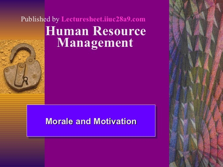 Human Resource Management   Morale and Motivation Published by  Lecturesheet.iiuc28a9.com
