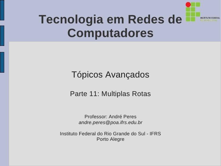 Tecnologia em Redes de    Computadores        Tópicos Avançados       Parte 11: Multiplas Rotas             Professor: And...