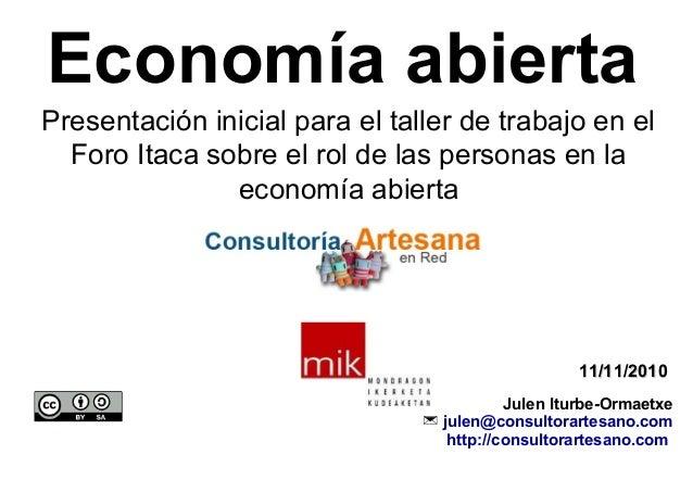 11/11/201011/11/2010 Julen Iturbe-Ormaetxe  julen@consultorartesano.com http://consultorartesano.com Economía abierta Pre...