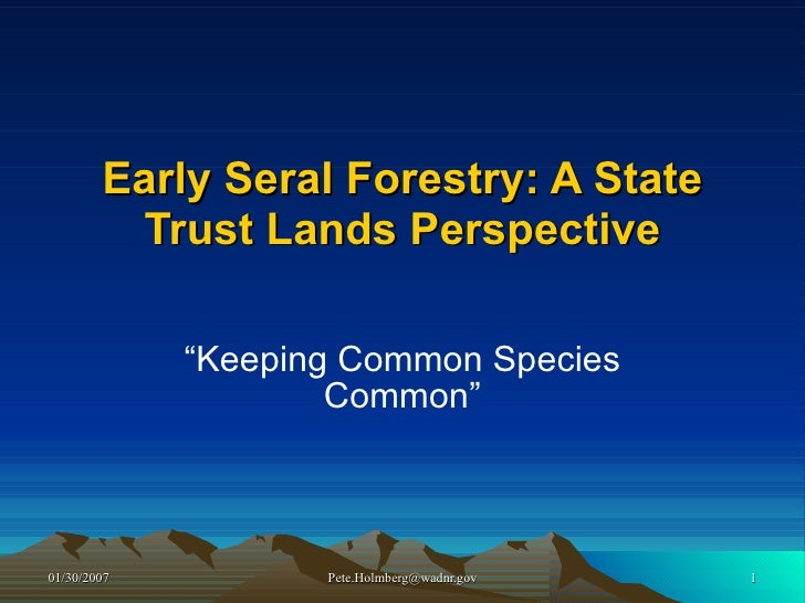 """Early Seral Forestry: A State Trust Lands Perspective """"Keeping Common Species Common"""""""