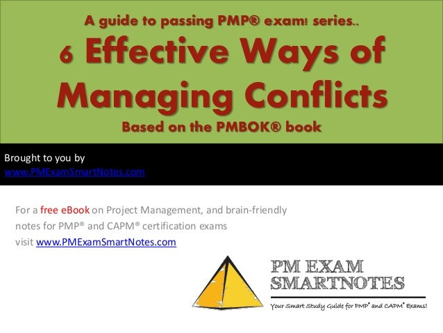 A guide to passing PMP® exam! series..6 Effective Ways ofManaging ConflictsBased on the PMBOK® bookFor a free eBook on Pro...