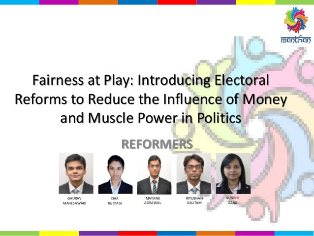 Fairness at Play: Introducing Electoral Reforms to Reduce the Influence of Money and Muscle Power in Politics REFORMERS GA...