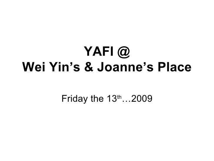 YAFI @ Wei Yin's & Joanne's Place Friday the 13 th …2009