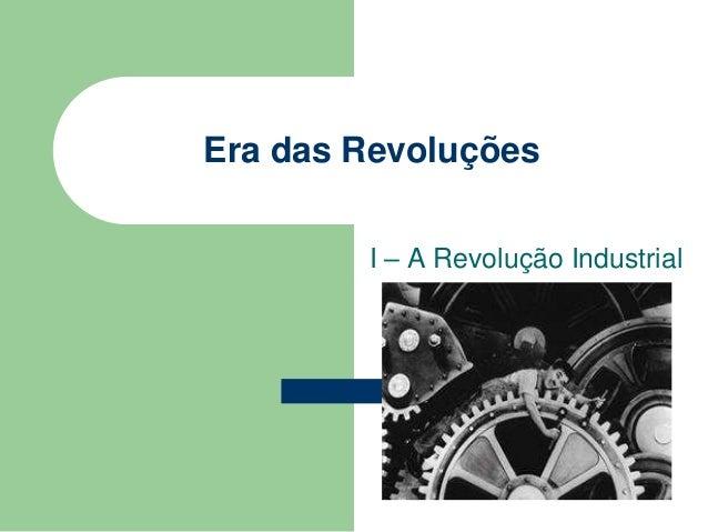 Era das Revoluções I – A Revolução Industrial