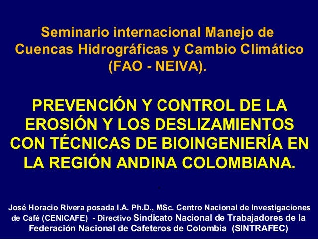 Seminario internacional Manejo de Cuencas Hidrográficas y Cambio Climático (FAO - NEIVA).  PREVENCIÓN Y CONTROL DE LA EROS...