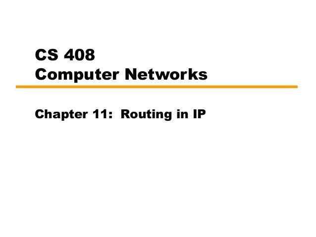 CS 408 Computer Networks Chapter 11: Routing in IP