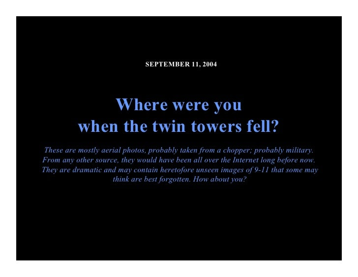 SEPTEMBER 11, 2004                    Where were you            when the twin towers fell?   These are mostly aerial photo...