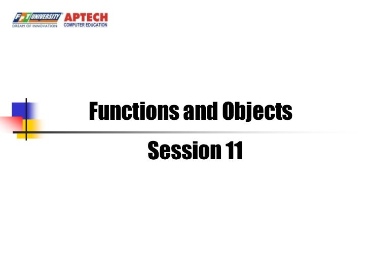 Functions and Objects      Session 11