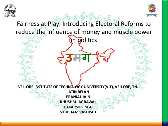 Fairness at Play: Introducing Electoral Reforms to reduce the influence of money and muscle power in politics VELLORE INST...