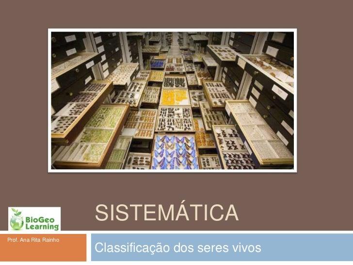 SISTEMÁTICAProf. Ana Rita Rainho                        Classificação dos seres vivos
