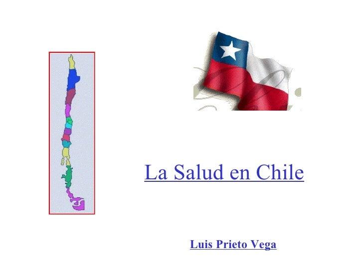 La Salud en Chile       Luis Prieto Vega