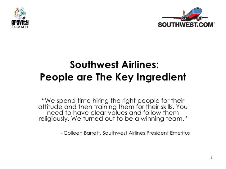 "Southwest Airlines: People are The Key Ingredient "" We spend time hiring the right people for their attitude and then trai..."