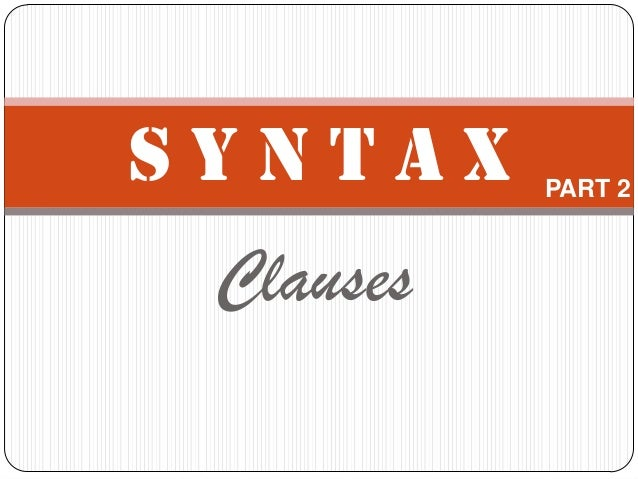 SYNTAX     PART 2 Clauses