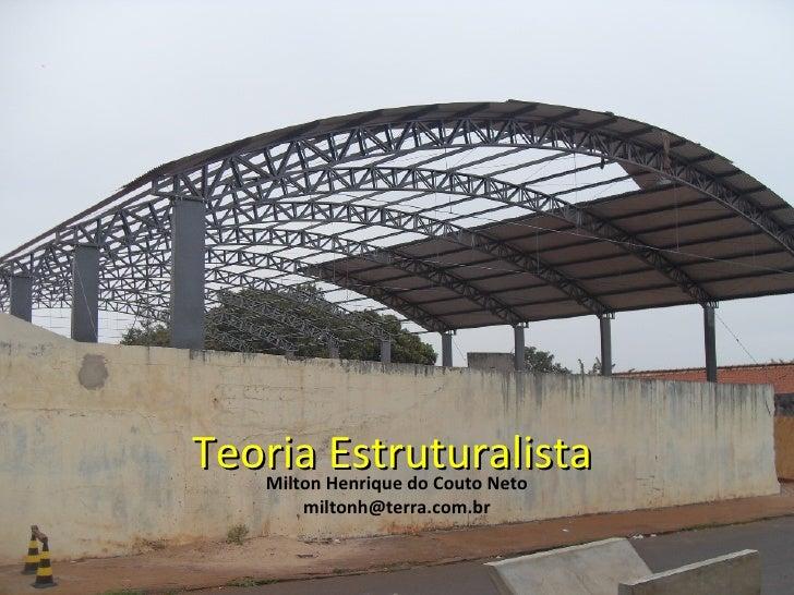 Teoria Henrique do Couto Neto   Milton          Estruturalista        miltonh@terra.com.br