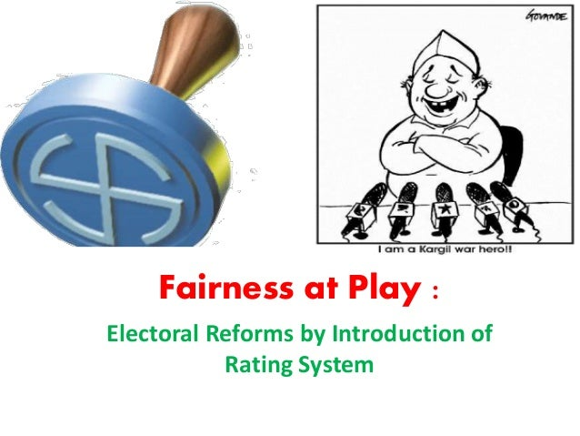 Fairness at Play : Electoral Reforms by Introduction of Rating System