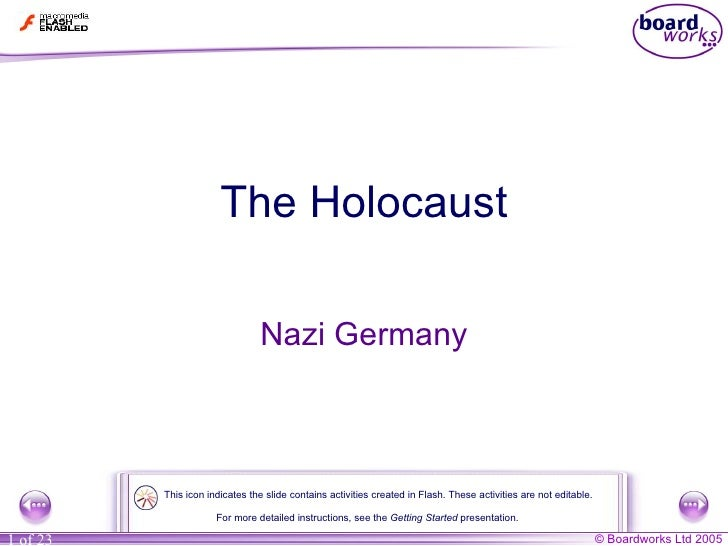 The Holocaust Nazi Germany For more detailed instructions, see the  Getting Started  presentation. This icon indicates the...