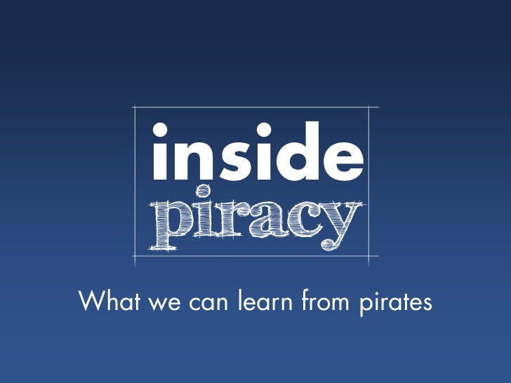 inside      piracyWhat we can learn from pirates