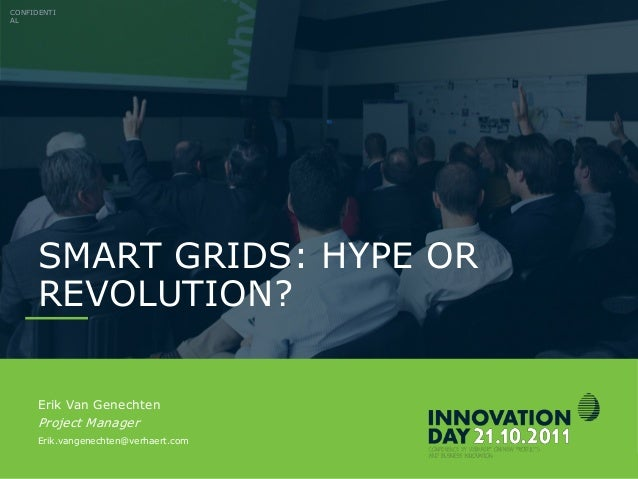 CONFIDENTIAL                     Smart Grids: Hype or Revolution?                                      Erik Van Genechten ...