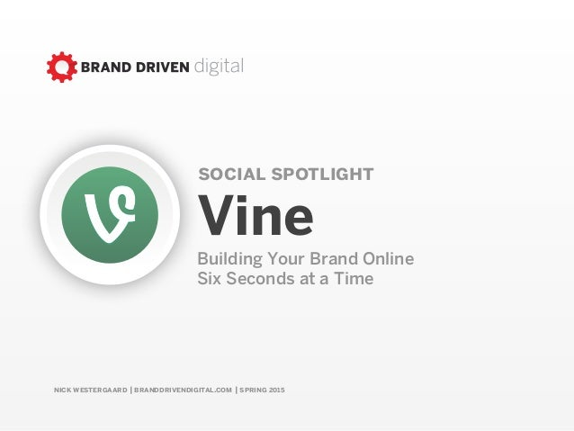 nick westergaard | branddrivendigital.com | spring 2015 social spotlight Vine Building Your Brand Online 