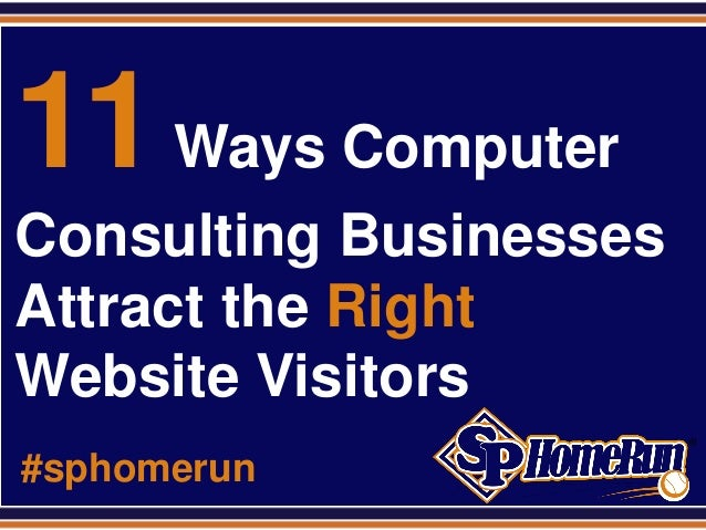 SPHomeRun.com 11Ways Computer Consulting Businesses Attract the Right Website Visitors #sphomerun