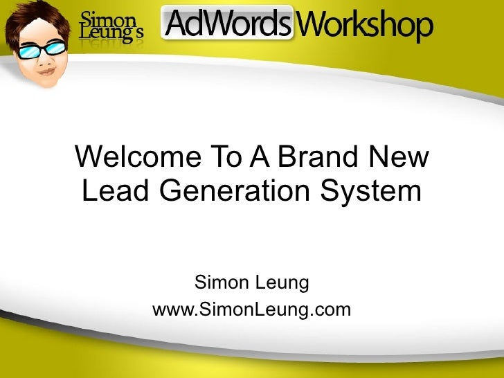 Welcome To A Brand New Lead Generation System Simon Leung www.SimonLeung.com