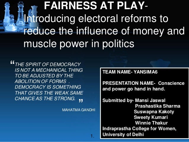 FAIRNESS AT PLAY- Introducing electoral reforms to reduce the influence of money and muscle power in politics THE SPIRIT O...