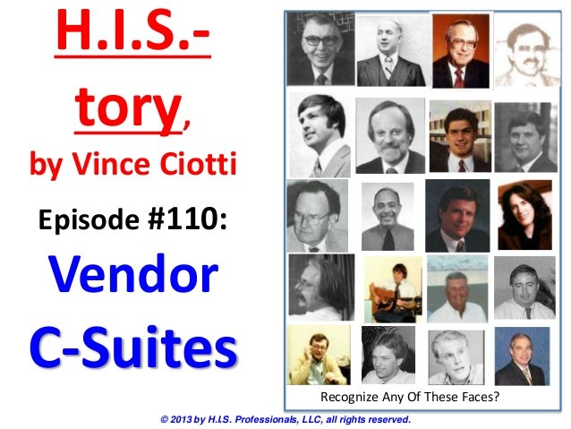H.I.S.- tory, by Vince Ciotti © 2013 by H.I.S. Professionals, LLC, all rights reserved. Episode #110: Vendor C-Suites Reco...