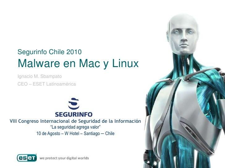 Malware en Mac y Linux<br />Segurinfo Chile 2010<br />Ignacio M. Sbampato<br />CEO – ESET Latinoamérica<br />VIII Congreso...