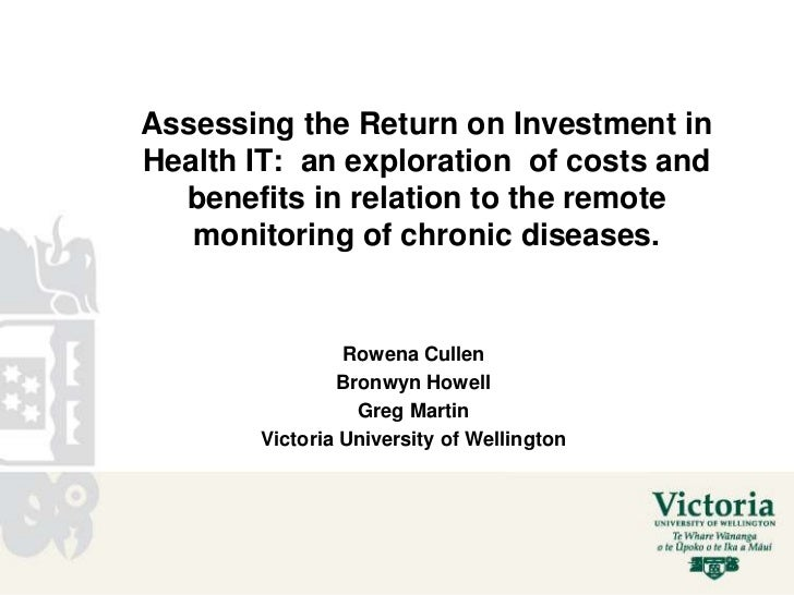 Assessing the Return on Investment inHealth IT: an exploration of costs and  benefits in relation to the remote   monitori...