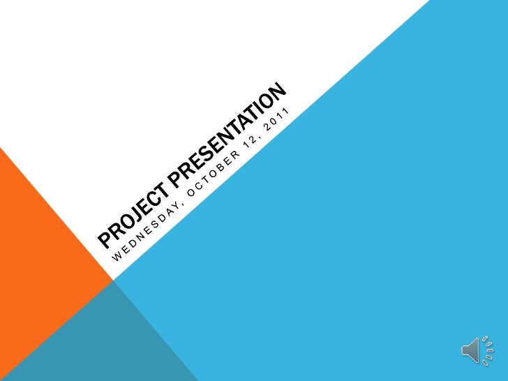 Project presentation<br />Wednesday, October 12, 2011<br />