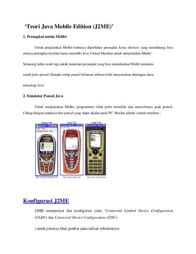 'Teori Java Mobile Edition (J2ME)'1. Perangkat untuk MidletUntuk penjalankan Midlet tentunya diperlukan perangkat keras (d...