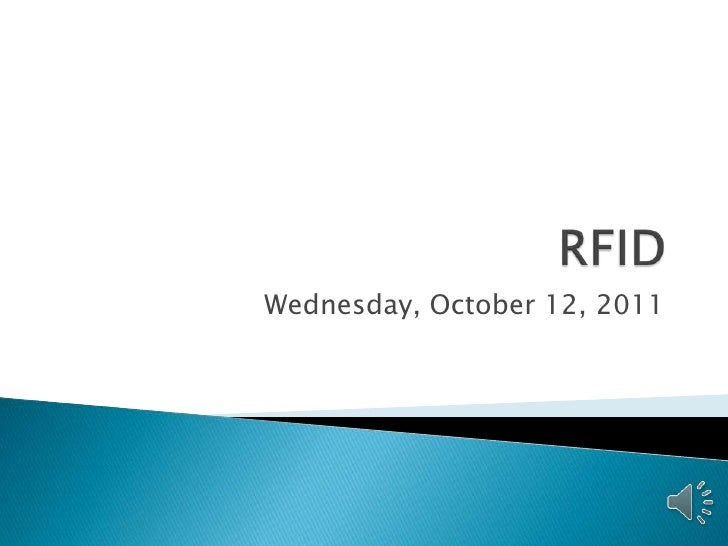 RFID<br />Wednesday, October 12, 2011<br />
