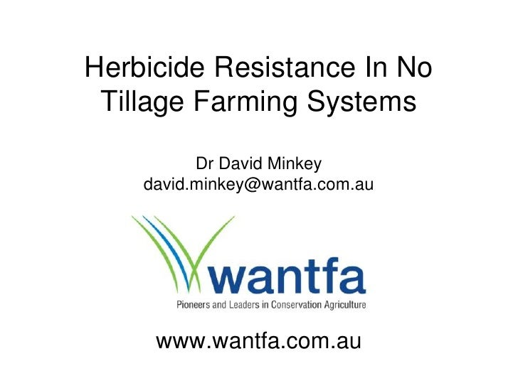 Herbicide resistance in no tillage farming systems. David Minkey