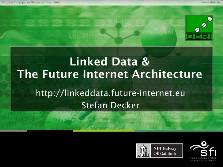 Linked Data and the Future Internet Architecture: A motivation: Stefan Decker (DERI NUI Galway, Ireland)